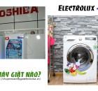 Nên mua máy giặt Electrolux hay Toshiba?