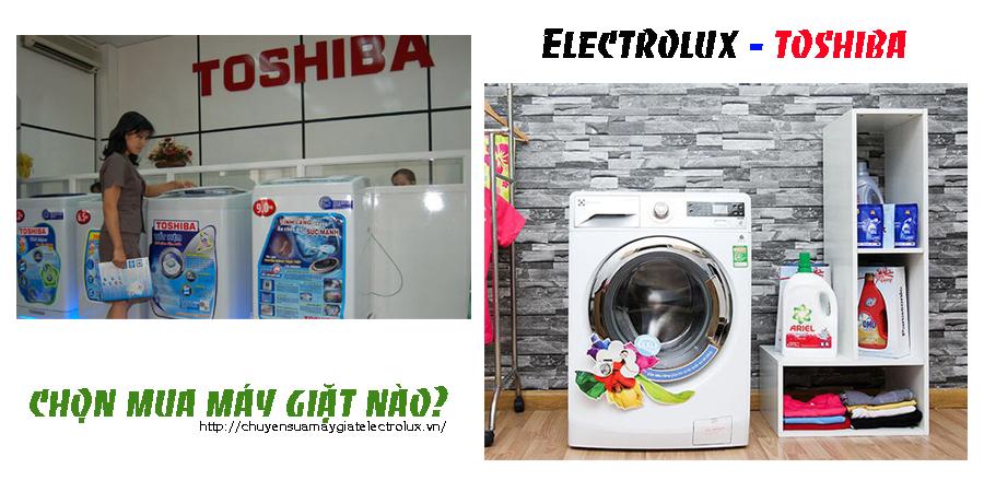 Mua máy giặt electrolux hay toshiba